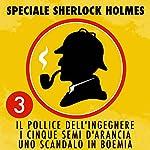 Il pollice dell'ingegnere / I cinque semi d'arancia / Uno scandalo in Boemia (Speciale Sherlock Holmes 3) | Arthur Conan Doyle