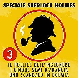 Il pollice dell'ingegnere / I cinque semi d'arancia / Uno scandalo in Boemia (Speciale Sherlock Holmes 3)