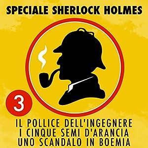 Il pollice dell'ingegnere / I cinque semi d'arancia / Uno scandalo in Boemia (Speciale Sherlock Holmes 3) Audiobook