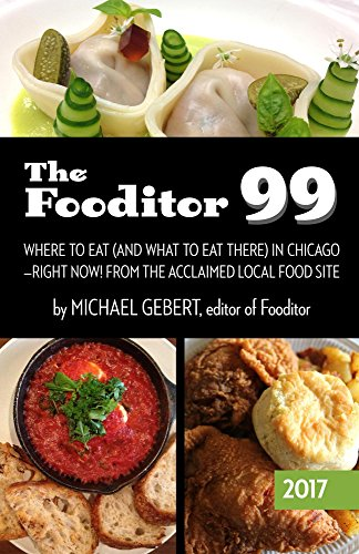 The Fooditor 99: Where To Eat (And What To Eat There) In Chicago by Michael Gebert