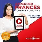 Aprender Francês: Textos Paralelos, Fácil de Ouvir, Fácil de Ler: Curso de Áudio de Francês N. 3: Aprender Francês, Aprenda com Áudio |  Polyglot Planet