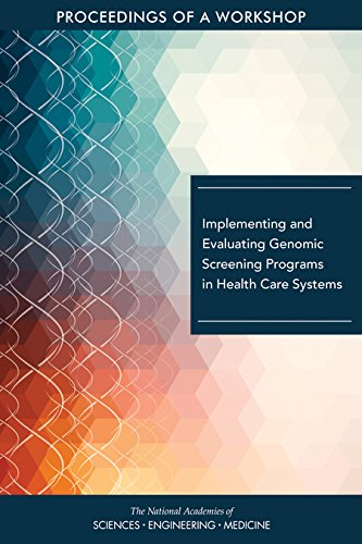 Implementing And Evaluating Genomic Screening Programs In Health Care Systems  Proceedings Of A Workshop