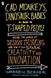 img - for CAD Monkeys, Dinosaur Babies, and T-Shaped People: Inside the World of Design Thinking and How It Can Spark Creativity and Innovation by Berger, Warren published by Penguin Books (2010) book / textbook / text book