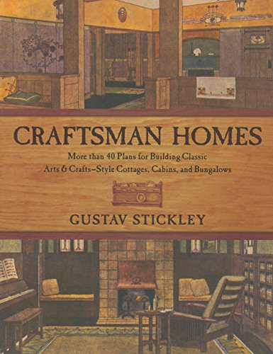 Craftsman Homes: More than 40 Plans for Building Classic Arts & Crafts-Style Cottages, Cabins, and Bungalows - Crafts Cottage Oak Arts
