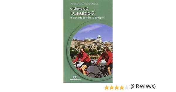 Ciclovia del Danubio da Vienna a Budapest: 2 Cicloguide: Amazon.es ...