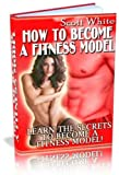 How to Become a Fitness Model and Get on the Cover of a Magazine: Do you want to earn a living as a Fitness Model, Do you want to Be on all the top magazine ... Get this Book Today! (Fitness Model Book 1)
