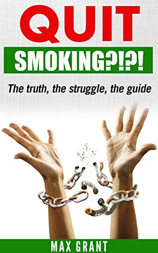 Quitting Smoking!?!?: The Truth,the Struggle and the Guide to Quiting Smoking or NOT! It is up to you!