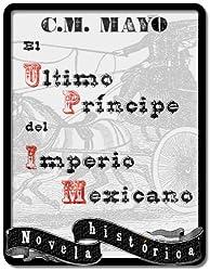 El último príncipe del Imperio Mexicano (Spanish Edition)