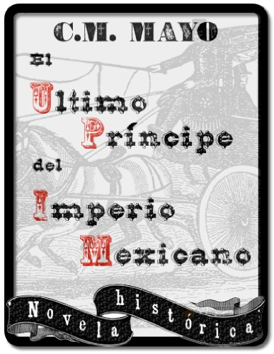 el-ultimo-principe-del-imperio-mexicano-spanish-edition