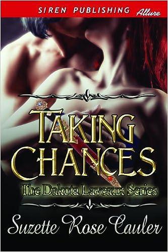 Read online Taking Chances [The Dakota Laveaux Series] (Siren Publishing Classic) PDF, azw (Kindle)