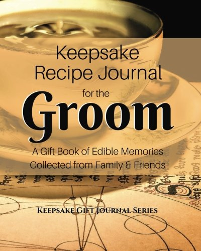 Keepsake Recipe Journal for the Groom: A Gift Book of Edible Memories Collected from Family & Friends (Keepsake Gift Journal Series) by CreateSpace Independent Publishing Platform