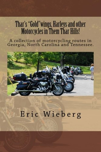 """Read Online Thar's """"Gold""""wings, Harleys and other Motorcycles in Them Thar Hills!: A collection of motorcycling routes in Georgia, North Carolina and Tennessee. pdf epub"""