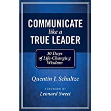 Communicate Like a True Leader: 30 Days of Life-Changing Wisdom