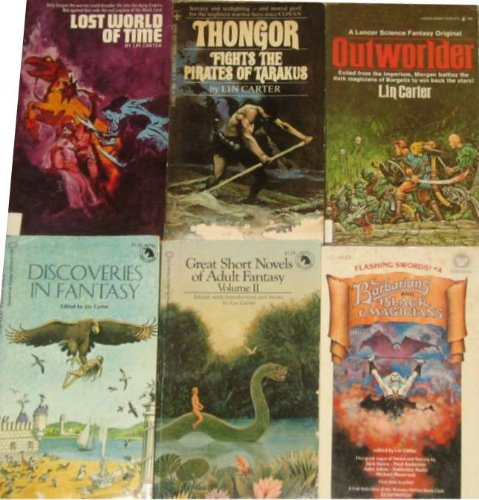 6 Books Written or Edited By Lin Carter: Lost World of Time / Thingor Fights the Pirates of Tarakus / Outworlder / Flashing Swords #4: Barbarians & Black Magicians / Discoveries in Fantasy / Great Short Novesl of Adult Fantasy: Volume II ()