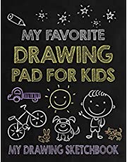 My Favorite Drawing Pad for Kids - My Drawing Sketchbook: Large Sketchbook for Kids - 120 Blank Pages for Drawing - Doodling & Sketching - Great Art Gift for Kids
