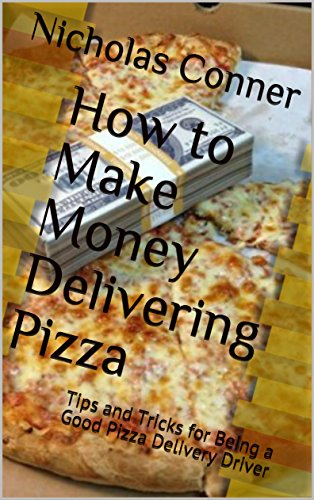 How to Make Money Delivering Pizza: Tips and Tricks for Being a Good Pizza Delivery Driver