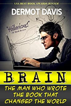 Brain: The Man Who Wrote the Book That Changed the World: A Satire by [Davis, Dermot]