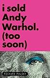 I Sold Andy, Warhol (Too Soon), Richard Polsky, 1590514564
