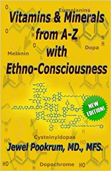 Vitamins and Minerals From A to Z with Ethno-Consciousness by Dr. Jewel Pookrum MD (2012-01-23)