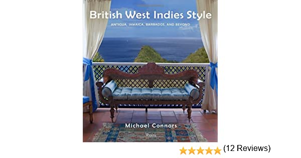 British West Indies Style: Antigua, Jamaica, Barbados, And Beyond: Michael  Connors: 9780847833078: Amazon.com: Books