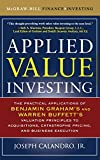 Applied Value Investing: The Practical Application of Benjamin Graham and Warren Buffett's Valuation Principles to Acquisitions, Catastrophe Pricing ... Execution (McGraw-Hill Finance & Investing)