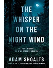 The Whisper on the Night Wind: The True History of a Wilderness Legend