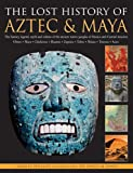 The Lost History of Aztec and Maya, Charles Phillips and David M. Jones, 1844775089