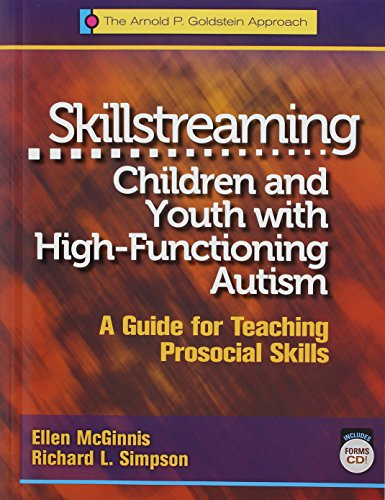 Skillstreaming Children and Youth with High-Functioning Autism: A Guide for Teaching Prosocial Skills