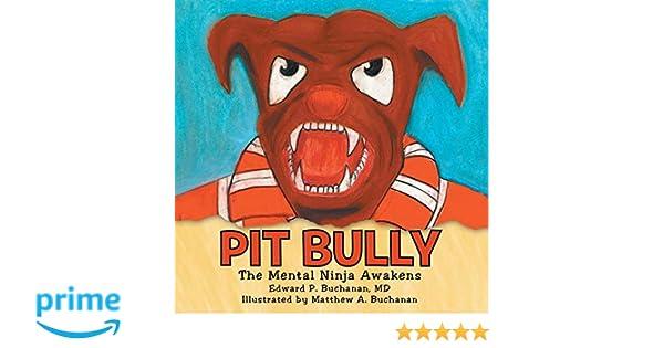 Pit Bully: The Mental Ninja Awakens: MD Edward P. Buchanan ...