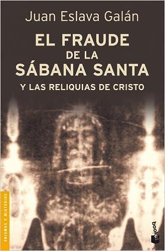 El fraude de la Sábana Santa y las reliquias de Cristo Divulgación: Amazon.es: Eslava Galán, Juan: Libros