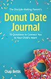 The Disciple-Making Parent's Donut Date Journal: 70 Questions to  Connect You to Your Child's Heart