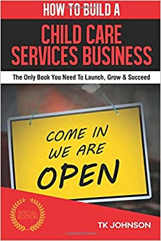 Book How To Build A Child Care Services Business: The Only Book You Need To Launch, Grow and Succeed