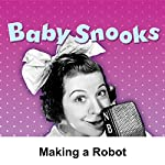 Baby Snooks: Making a Robot | Philip Rapp