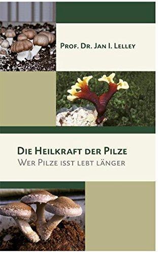 Die Heilkraft der Pilze: Wer Pilze isst lebt länger von Jan I Lelley (14. Januar 2008) Gebundene Ausgabe