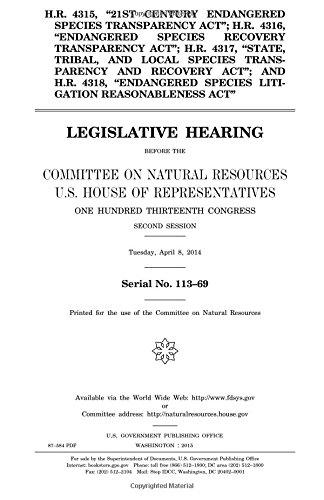 """H.R. 4315, """"21st Century Endangered Species Transparency Act""""; H.R. 4316, """"Endangered Species Recovery Transparency Act""""; H.R. 4317, """"State, Tribal, ... """"Endangered Species Litigation Reasonable ebook"""