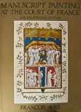img - for Manuscript Painting at the Court of France: The Fourteenth Century, 1310-1380 (English and French Edition) book / textbook / text book