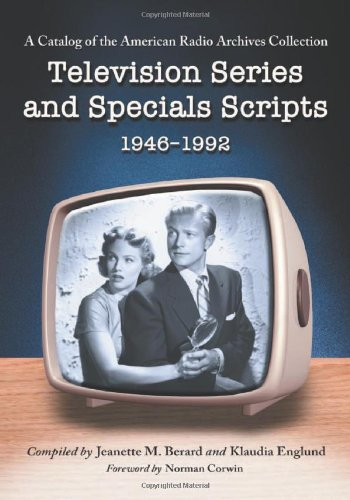 Television Series and Specials Scripts, 1946-1992: A Catalog of the American Radio Archives Collection by McFarland