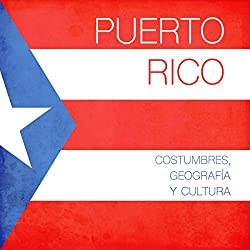 Puerto Rico: Costumbres, geografía y cultura [Puerto Rico: Geography, Customs and Culture]