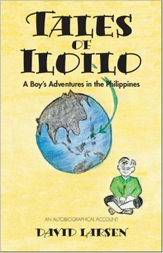 Tales of Iloilo: A Boy's Adventures in the Philippines - An Autobiographical Account