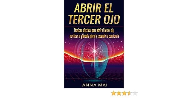 Abrir El Tercer Ojo: Técnicas efectivas para abrir el tercer ojo, purificar la glándula pineal y expandir la conciencia eBook: Anna Mai: Amazon.es: Tienda ...