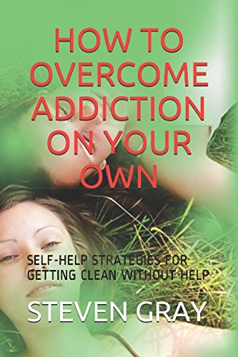 Ebook download how to overcome addiciton on your own self help ebook download how to overcome addiciton on your own self help strategies for getting clean without help full by steven gray healty read ebooks213 fandeluxe PDF