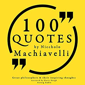 100 Quotes by Niccholò Macchiavelli (Great Philosophers and Their Inspiring Thoughts) Hörbuch