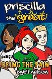 Priscilla the Great: Bring the Pain (Volume 4)