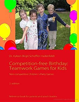Competition-free Birthday: Teamwork Games for Kids / Non-competitive Children´s Party Games by [Scheffler-Hadenfeldt, Dr.]