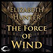 The Force of Wind: Elemental Mysteries, Book 3 | Elizabeth Hunter