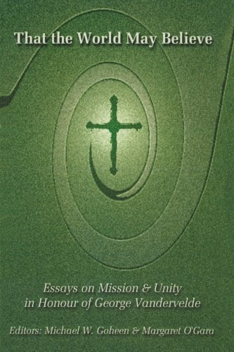 That the World May Believe: Essays on Mission and Unity in Honour of George Vandervelde