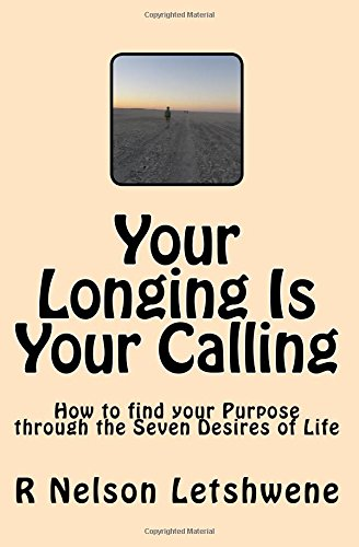 Your Longing Is Your Calling: How to find your purpose through the seven desires of life PDF