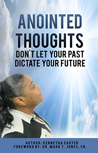 Anointed Thougths: Don't Let Your Past Dictate Your Future (Don T Let Your Past Dictate Your Future)