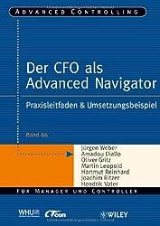 Der CFO als Advanced Navigator: Praxisleitfaden & Umsetzungsbeispiel: Praxisleitfaden and Umsetzungsbeispiel (Advanced Controlling, Band 66)