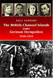 The British Channel Islands Under German Occupation 1940-45 by Paul Sanders (5-May-2005) Hardcover